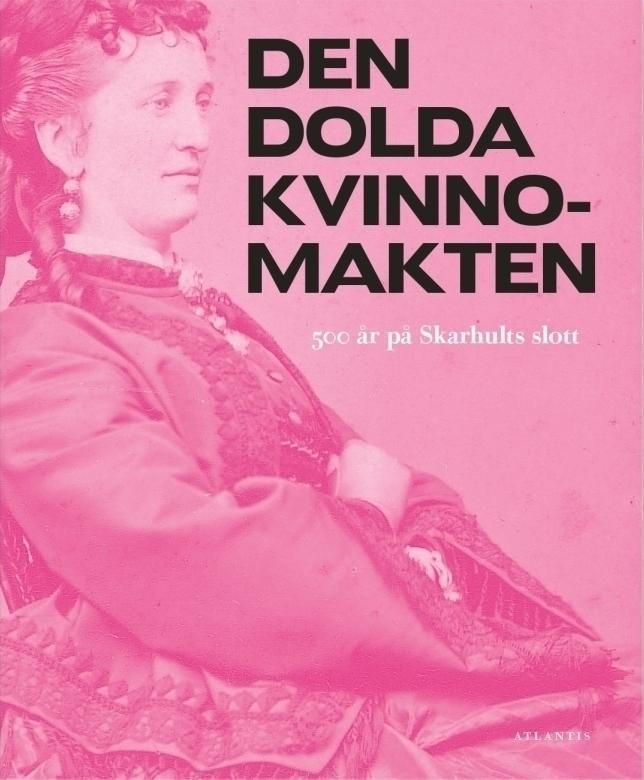 Boken Den dolda kvinnomakten - 500 år på Skarhults slott.